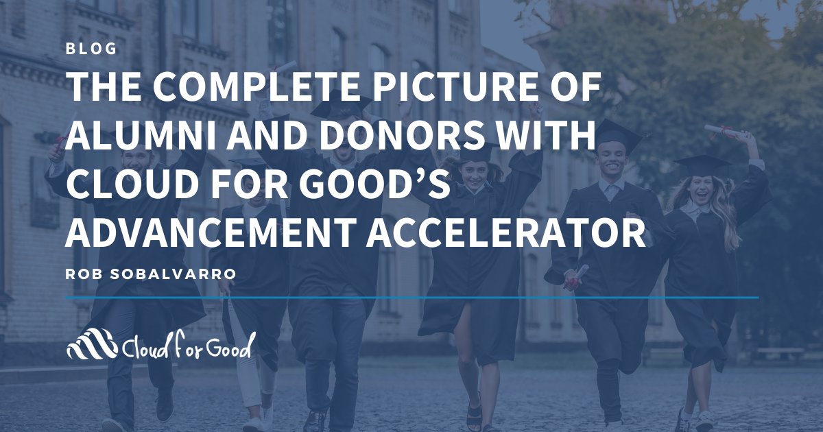 The Complete Picture of Alumni and Donors with Cloud for Goods Advancement Accelerator